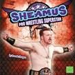 Sheamus: Pro Wrestling Superstar