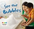 See the Bubbles