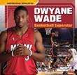 Dwyane Wade: Basketball Superstar