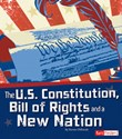 The U.S. Constitution, Bill of Rights, and a New Nation