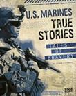 U.S. Marines True Stories: Tales of Bravery