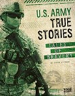 U.S. Army True Stories: Tales of Bravery