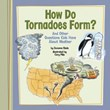 How Do Tornadoes Form?: And Other Questions Kids Have About Weather