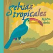 Selvas tropicales: Mundos verdes