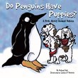 Do Penguins Have Puppies?: A Book About Animal Babies