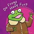 Do Frogs Have Fur?: A Book About Animal Coats and Coverings