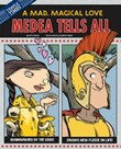 Medea Tells All: A Mad, Magical Love