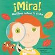 ¡Mira!: Un libro sobre la vista