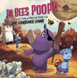 Do Bees Poop?: Learning about Living and Nonliving Things with the Garbage Gang