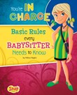 You're in Charge: Basic Rules Every Babysitter Needs to Know