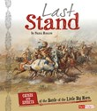 Last Stand: Causes and Effects of the Battle of the Little Bighorn