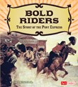 Bold Riders: The Story of the Pony Express