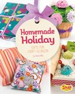 Homemade Holiday: Gifts for Every Occasion