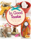 In Good Taste: Great Gifts to Make, Eat, and Share
