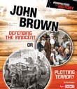 John Brown: Defending the Innocent or Plotting Terror?