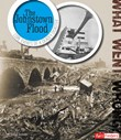 The Johnstown Flood: Core Events of Deadly Disaster