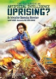 Can You Survive an Aritificial Intelligence Uprising?: An Interactive Doomsday Adventure