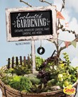 Enchanted Gardening: Growing Miniature Gardens, Fairy Gardens, and More