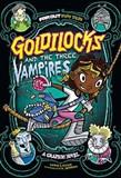 Goldilocks and the Three Vampires: A Graphic Novel