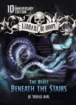 The Beast Beneath the Stairs: 10th Anniversary Edition