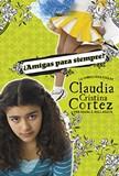 ¿Amigas para siempre?: La complicada vida de Claudia Cristina Cortez