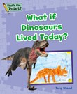 What If Dinosaurs Lived Today?