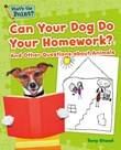 Can Your Dog Do Your Homework?: And Other Questions about Animals