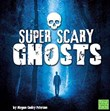 Super Scary Ghosts