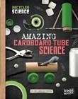 Amazing Cardboard Tube Science