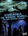 Handbook to Stonehenge, the Bermuda Triangle, and Other Mysterious Locations