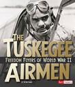 The Tuskegee Airmen: Freedom Flyers of World War II