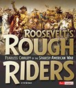 Roosevelt's Rough Riders: Fearless Calvary of the Spanish-American War