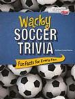Wacky Soccer Trivia: Fun Facts for Every Fan
