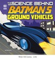 The Science Behind Batman's Ground Vehicles