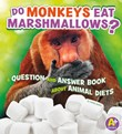 Do Monkeys Eat Marshmallows?: A Question and Answer Book about Animal Diets