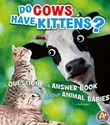 Do Cows Have Kittens?: A Question and Answer Book about Animal Babies