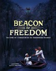 Beacon to Freedom: The Story of a Conductor on the Underground Railroad