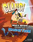 Clang!: Wile E. Coyote Experiments with Magnetism