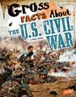 Gross Facts About theU.S. Civil War