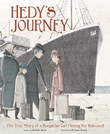 Hedy's Journey : The True Story of a Hungarian Girl Fleeing the Holocaust
