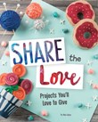 Share the Love: Projects You'll Love to Give
