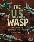 The U.S.WASP: Trailblazing Women Pilots of World War II
