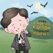 When Thomas Edison Fed Someone Worms