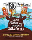 The BIG Problem (and the Squirrel Who Eventually Solved It): Understanding Adjectives and Adverbs