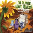 Do Plants Have Heads?: Learning About Plant Parts with the Garbage Gang