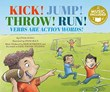 Kick! Jump! Throw! Run!: Verbs Are Action Words!