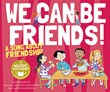 We Can Be Friends!: A Song about Friendship
