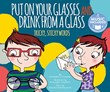Put on Your Glasses and Drink from a Glass: Tricky, Sticky Words