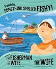 Truthfully, Something Smelled Fishy!: The Story of the Fisherman and His Wife as Told by the Wife