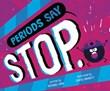 "Periods Say ""Stop."""